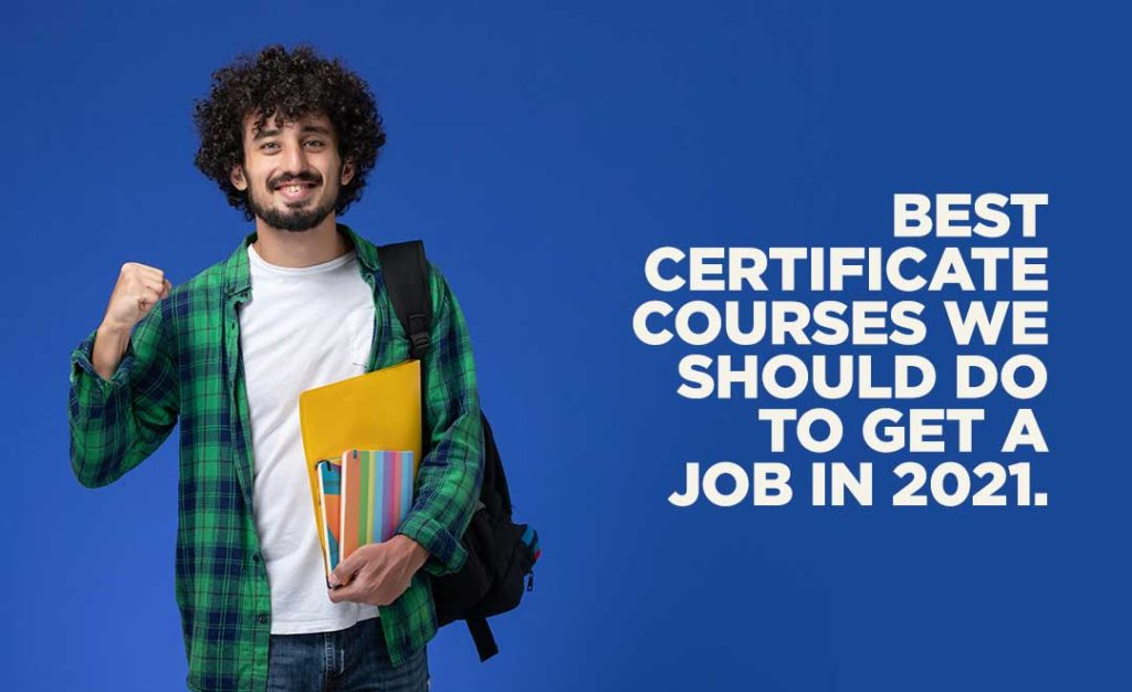 Best certificate courses we should do to get a job in 2021