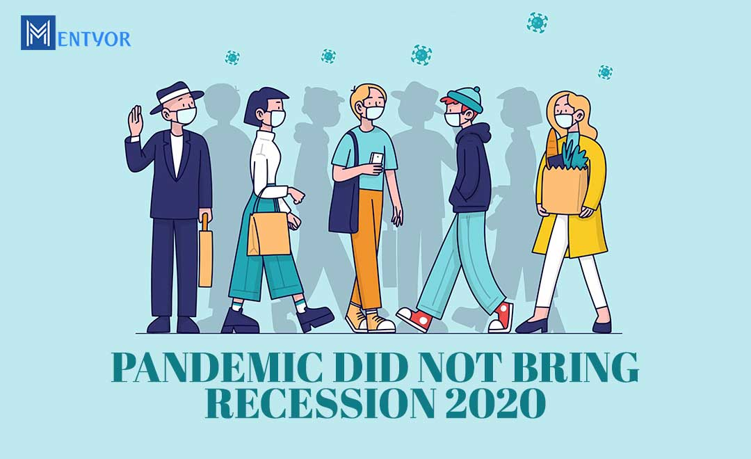 PANDEMIC DID NOT BRING RECESSION 2020