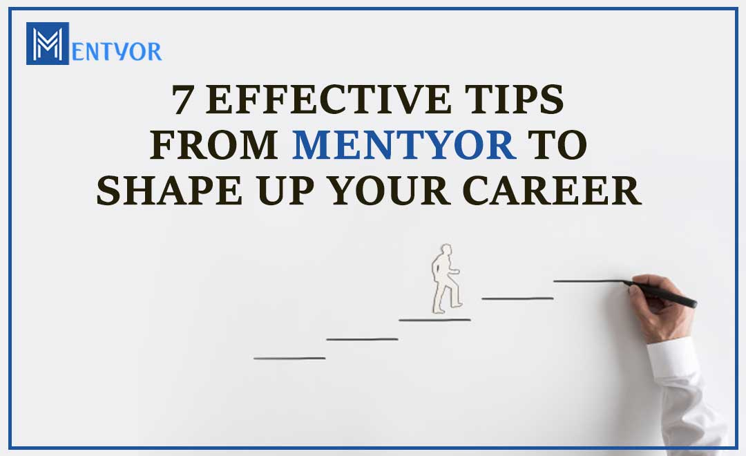7 EFFECTIVE TIPS FROM MENTYOR TO SHAPE UP YOUR CAREER